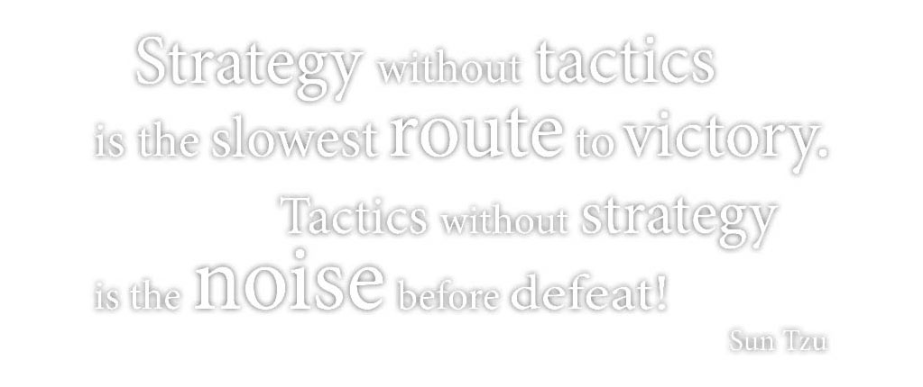 Strategy without tactics is the slowest route to victory.